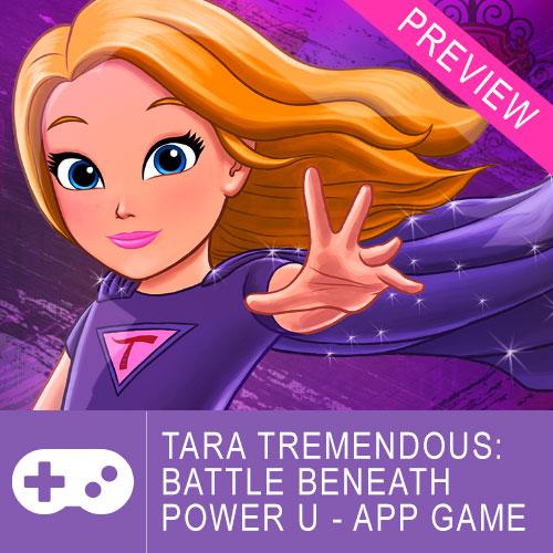 Tara Tremendous: Battle Beneath Power U - App Game - Preview