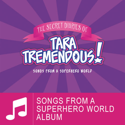The Secret Diaries Of Tara Tremendous: Song From A Superhero World
