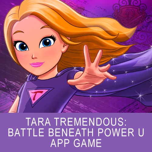Tara Tremendous: Battle Beneath Power U - App Game